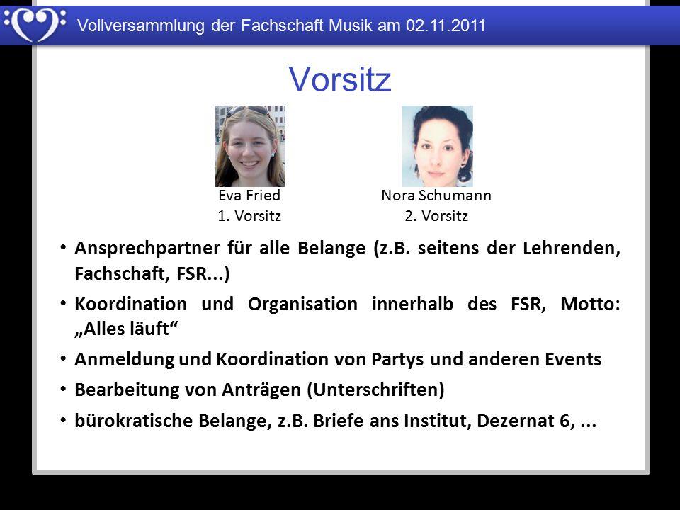Vollversammlung der Fachschaft Musik am 02.11.2011 Vorsitz Ansprechpartner für alle Belange (z.B. seitens der Lehrenden, Fachschaft, FSR...) Koordinat
