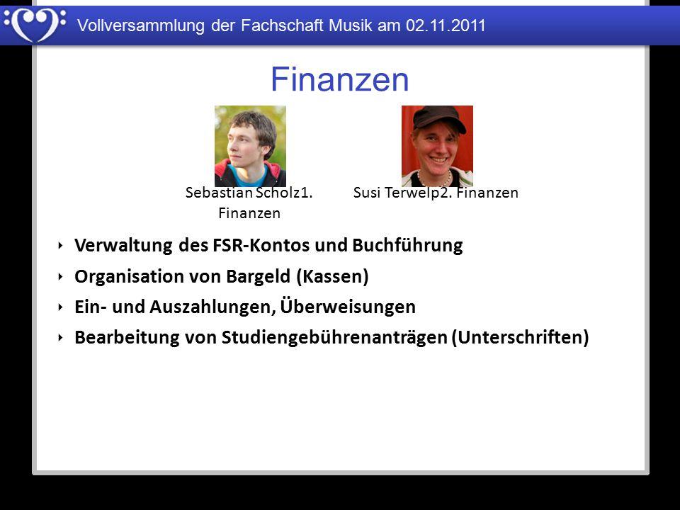 Vollversammlung der Fachschaft Musik am 02.11.2011 Finanzen Sebastian Scholz1. Finanzen Susi Terwelp2. Finanzen ‣ Verwaltung des FSR-Kontos und Buchfü