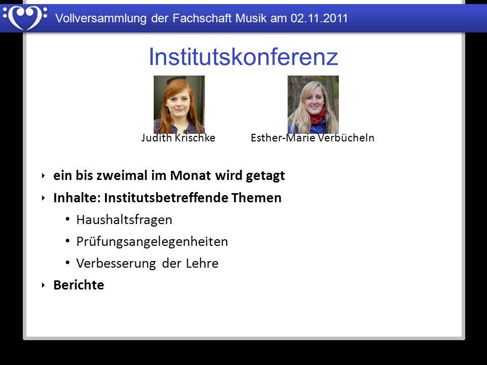 Vollversammlung der Fachschaft Musik am 02.11.2011 Fachschaftsrätekonferenz Julia Grüter ‣ Gemeinsames monatliches Treffen aller Fachschaftsräte ‣ Terminabsprachen wegen Einführungsveranstaltungen, Partys, etc.