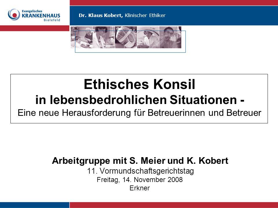 Dr. Klaus Kobert, Klinischer Ethiker Ethisches Konsil in lebensbedrohlichen Situationen - Eine neue Herausforderung für Betreuerinnen und Betreuer Arb