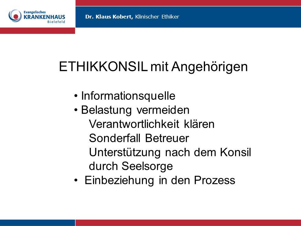 Dr. Klaus Kobert, Klinischer Ethiker ETHIKKONSIL mit Angehörigen Informationsquelle Belastung vermeiden Verantwortlichkeit klären Sonderfall Betreuer