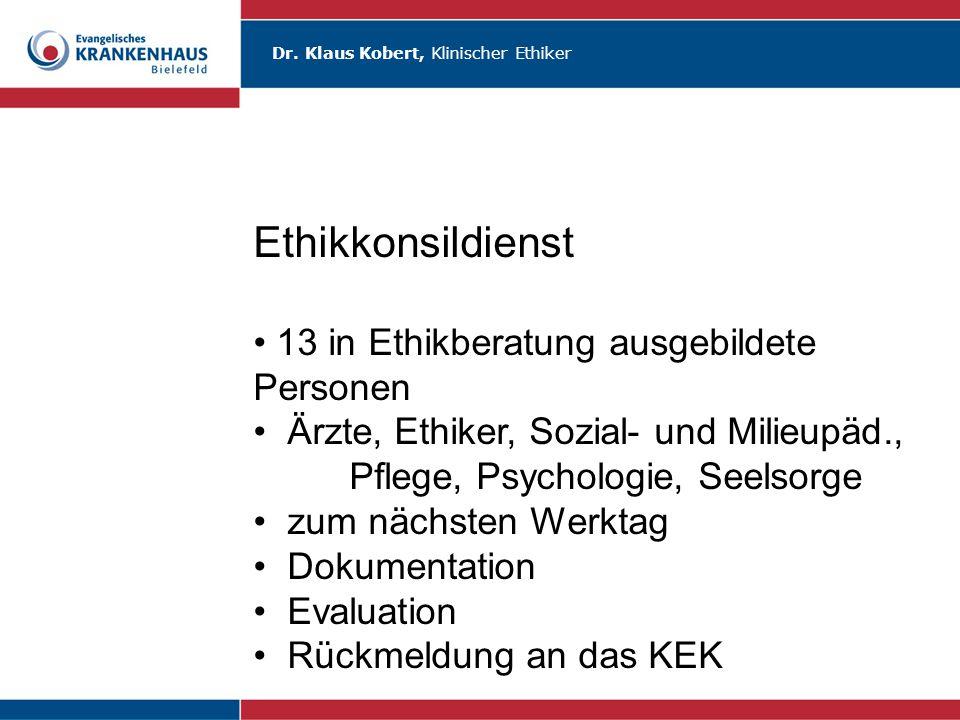 Dr. Klaus Kobert, Klinischer Ethiker Ethikkonsildienst 13 in Ethikberatung ausgebildete Personen Ärzte, Ethiker, Sozial- und Milieupäd., Pflege, Psych