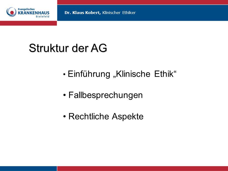"""Dr. Klaus Kobert, Klinischer Ethiker Struktur der AG Einführung """"Klinische Ethik"""" Fallbesprechungen Rechtliche Aspekte"""
