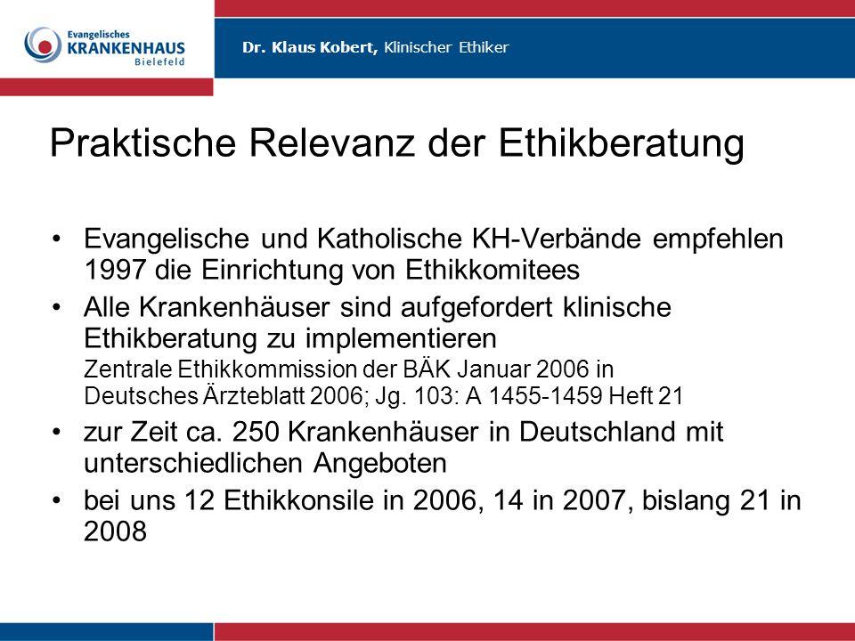 Dr. Klaus Kobert, Klinischer Ethiker Praktische Relevanz der Ethikberatung Evangelische und Katholische KH-Verbände empfehlen 1997 die Einrichtung von