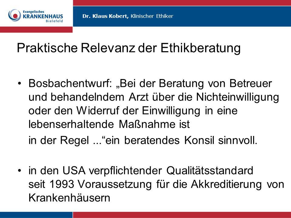 """Dr. Klaus Kobert, Klinischer Ethiker Praktische Relevanz der Ethikberatung Bosbachentwurf: """"Bei der Beratung von Betreuer und behandelndem Arzt über d"""