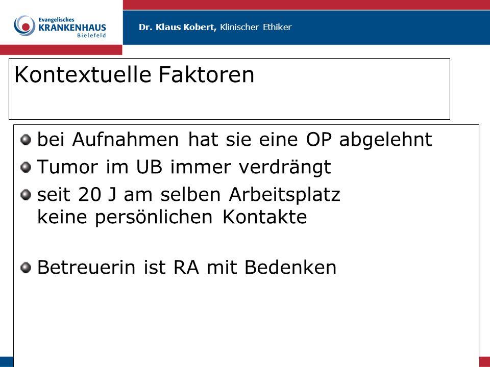 Dr. Klaus Kobert, Klinischer Ethiker Kontextuelle Faktoren bei Aufnahmen hat sie eine OP abgelehnt Tumor im UB immer verdrängt seit 20 J am selben Arb