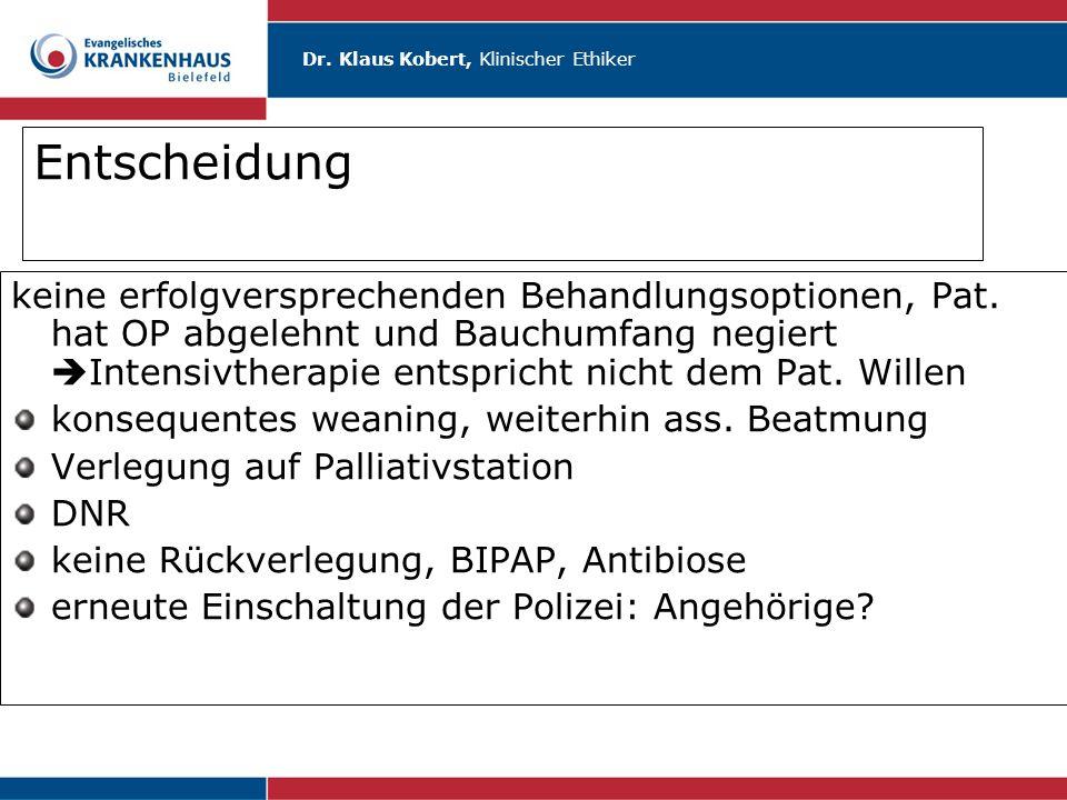Dr. Klaus Kobert, Klinischer Ethiker Entscheidung keine erfolgversprechenden Behandlungsoptionen, Pat. hat OP abgelehnt und Bauchumfang negiert  Inte