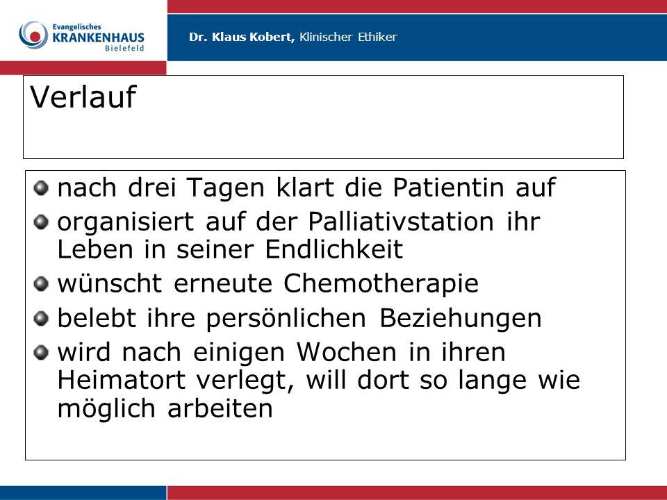 Dr. Klaus Kobert, Klinischer Ethiker Verlauf nach drei Tagen klart die Patientin auf organisiert auf der Palliativstation ihr Leben in seiner Endlichk