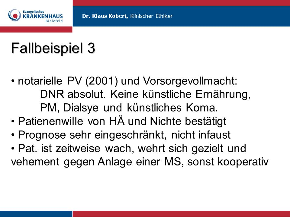 Dr. Klaus Kobert, Klinischer Ethiker Fallbeispiel 3 notarielle PV (2001) und Vorsorgevollmacht: DNR absolut. Keine künstliche Ernährung, PM, Dialsye u