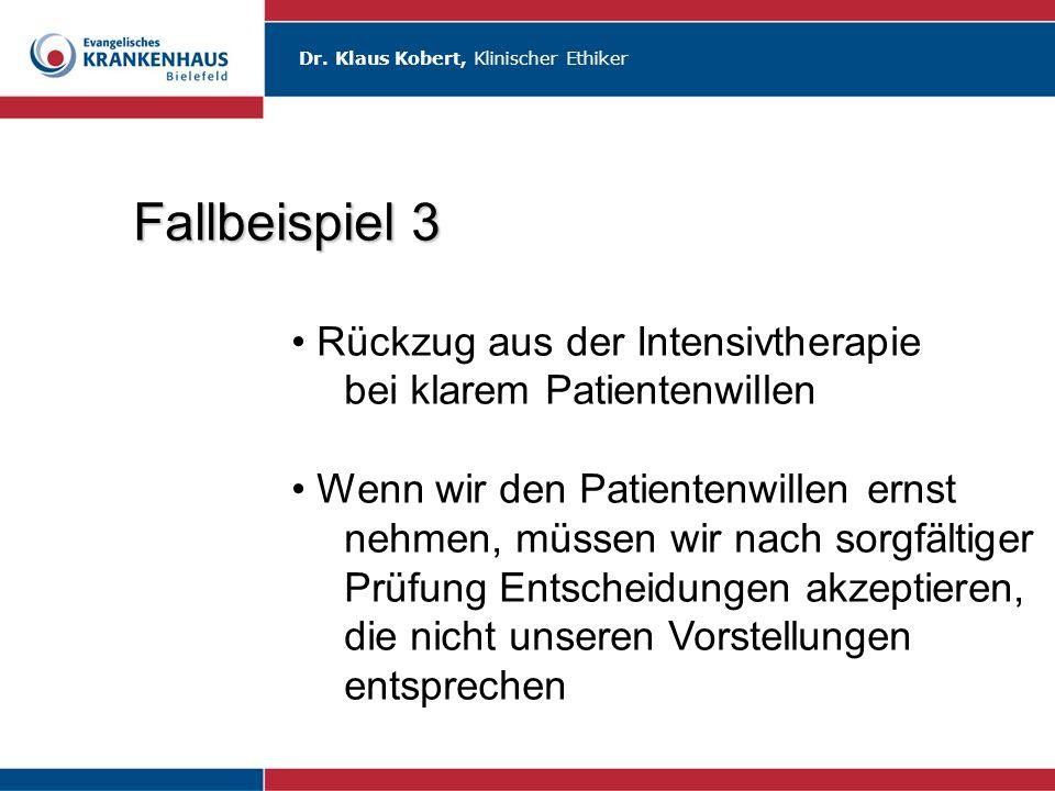 Dr. Klaus Kobert, Klinischer Ethiker Fallbeispiel 3 Rückzug aus der Intensivtherapie bei klarem Patientenwillen Wenn wir den Patientenwillen ernst neh