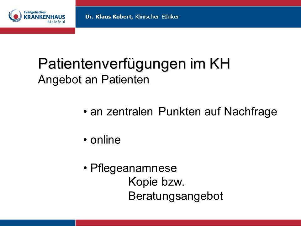 Dr. Klaus Kobert, Klinischer Ethiker Patientenverfügungen im KH Angebot an Patienten an zentralen Punkten auf Nachfrage online Pflegeanamnese Kopie bz