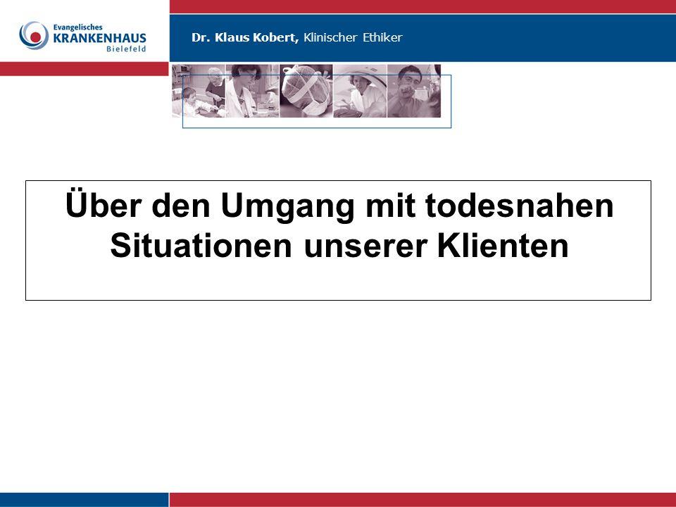 Dr. Klaus Kobert, Klinischer Ethiker Über den Umgang mit todesnahen Situationen unserer Klienten