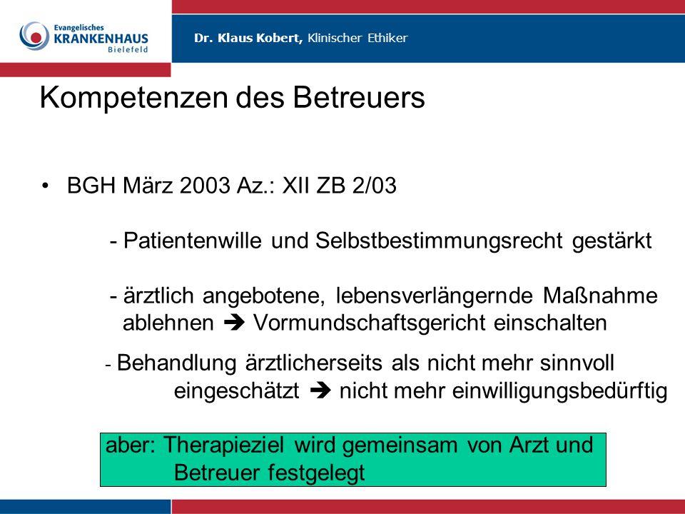 Dr. Klaus Kobert, Klinischer Ethiker Kompetenzen des Betreuers BGH März 2003 Az.: XII ZB 2/03 - Patientenwille und Selbstbestimmungsrecht gestärkt - ä