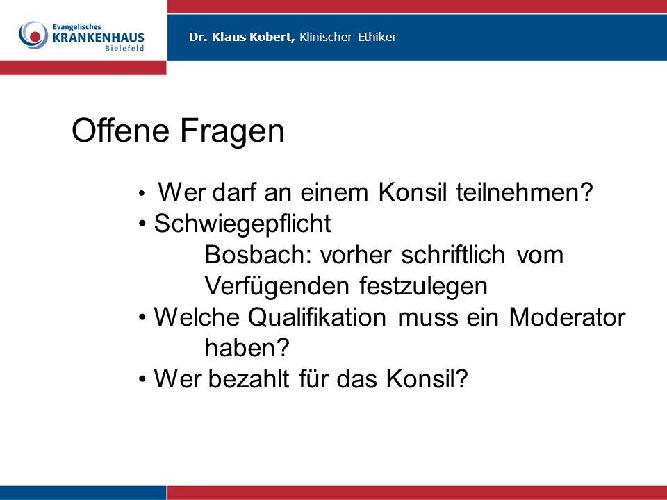 Dr. Klaus Kobert, Klinischer Ethiker Offene Fragen Wer darf an einem Konsil teilnehmen? Schwiegepflicht Bosbach: vorher schriftlich vom Verfügenden fe