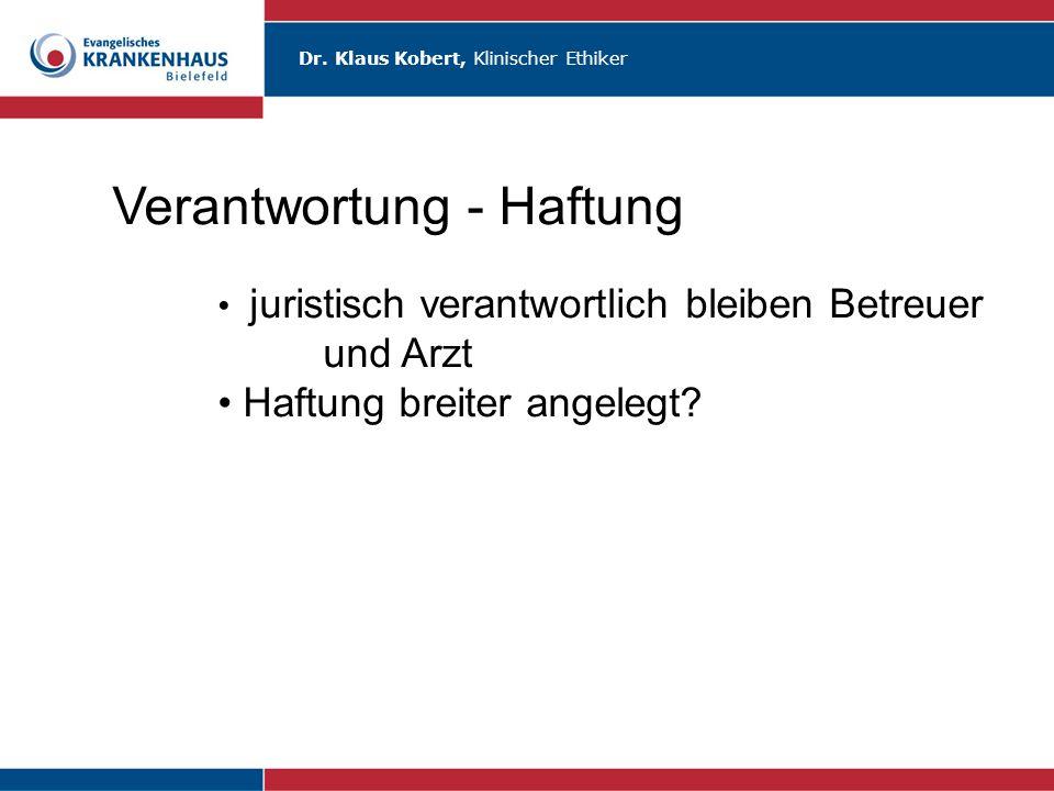 Dr. Klaus Kobert, Klinischer Ethiker Verantwortung - Haftung juristisch verantwortlich bleiben Betreuer und Arzt Haftung breiter angelegt?