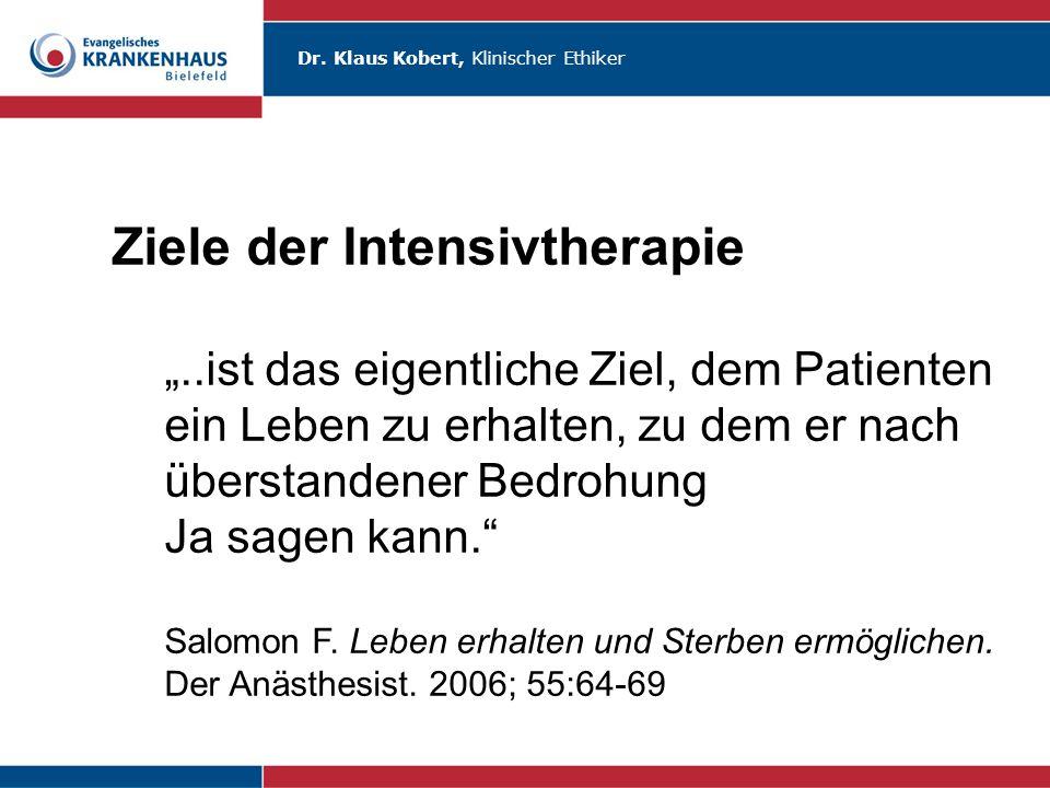 """Dr. Klaus Kobert, Klinischer Ethiker Ziele der Intensivtherapie """"..ist das eigentliche Ziel, dem Patienten ein Leben zu erhalten, zu dem er nach übers"""
