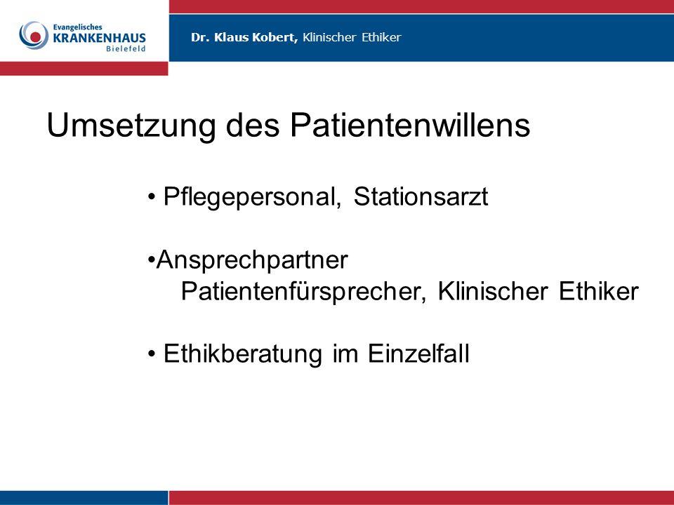 Dr. Klaus Kobert, Klinischer Ethiker Umsetzung des Patientenwillens Pflegepersonal, Stationsarzt Ansprechpartner Patientenfürsprecher, Klinischer Ethi