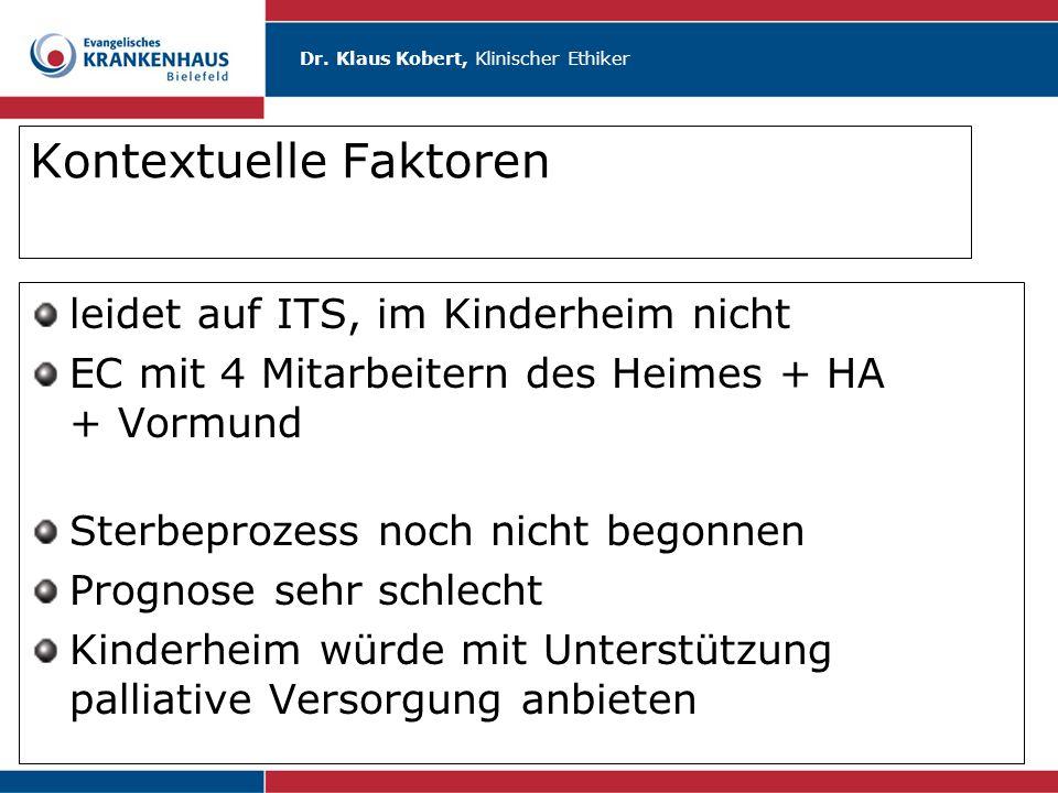 Dr. Klaus Kobert, Klinischer Ethiker Kontextuelle Faktoren leidet auf ITS, im Kinderheim nicht EC mit 4 Mitarbeitern des Heimes + HA + Vormund Sterbep