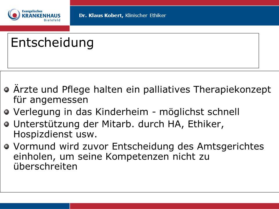 Dr. Klaus Kobert, Klinischer Ethiker Entscheidung Ärzte und Pflege halten ein palliatives Therapiekonzept für angemessen Verlegung in das Kinderheim -