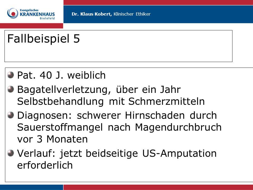 Dr. Klaus Kobert, Klinischer Ethiker Fallbeispiel 5 Pat. 40 J. weiblich Bagatellverletzung, über ein Jahr Selbstbehandlung mit Schmerzmitteln Diagnose