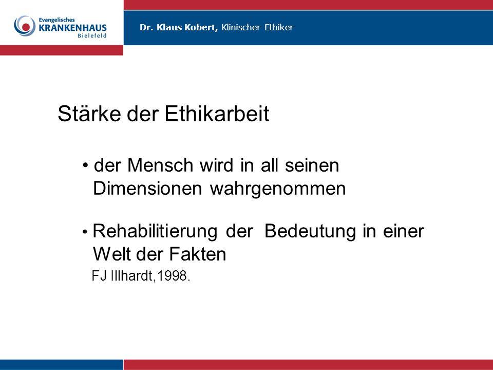 Dr. Klaus Kobert, Klinischer Ethiker Stärke der Ethikarbeit der Mensch wird in all seinen Dimensionen wahrgenommen Rehabilitierung der Bedeutung in ei