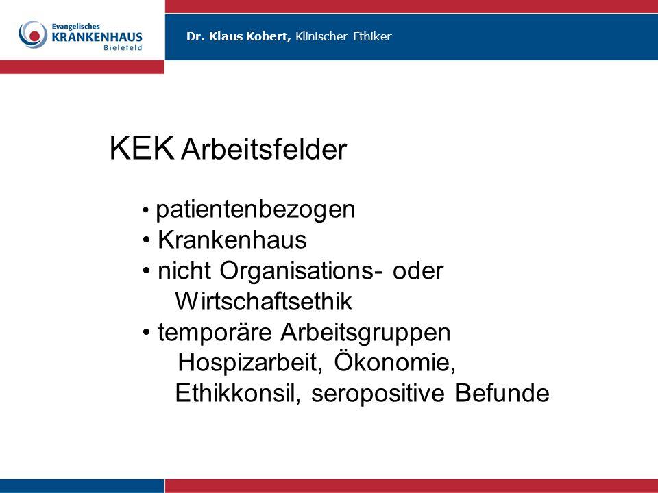 Dr. Klaus Kobert, Klinischer Ethiker KEK Arbeitsfelder patientenbezogen Krankenhaus nicht Organisations- oder Wirtschaftsethik temporäre Arbeitsgruppe