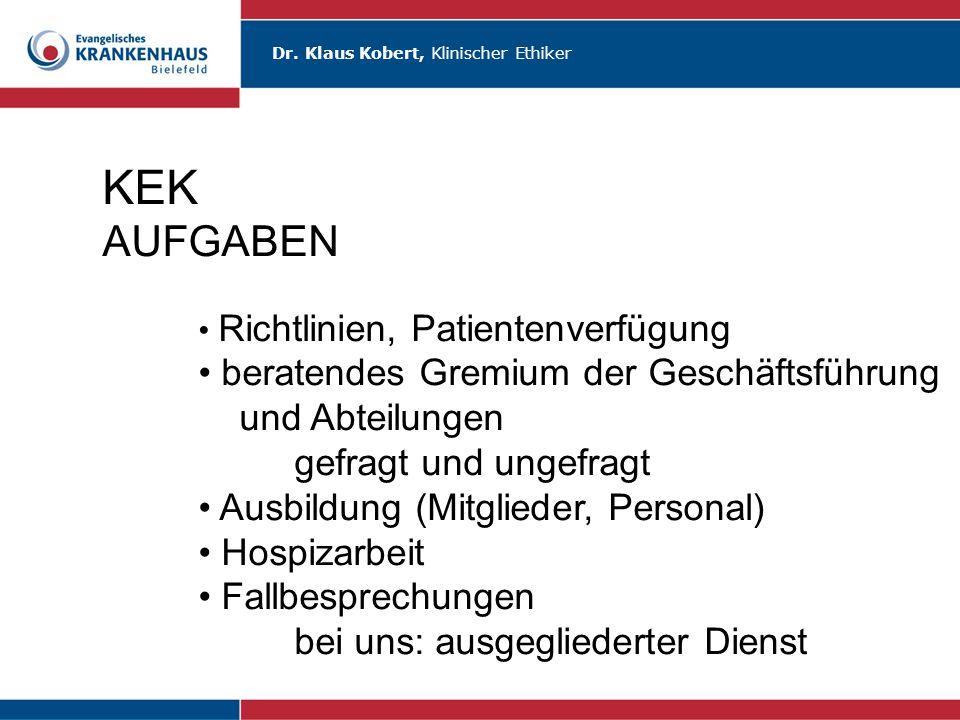 Dr. Klaus Kobert, Klinischer Ethiker KEK AUFGABEN Richtlinien, Patientenverfügung beratendes Gremium der Geschäftsführung und Abteilungen gefragt und