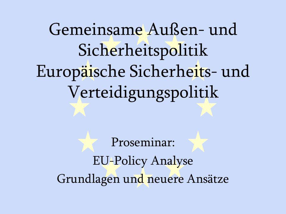 GASP und ESVP1 Gemeinsame Außen- und Sicherheitspolitik Europäische Sicherheits- und Verteidigungspolitik Proseminar: EU-Policy Analyse Grundlagen und