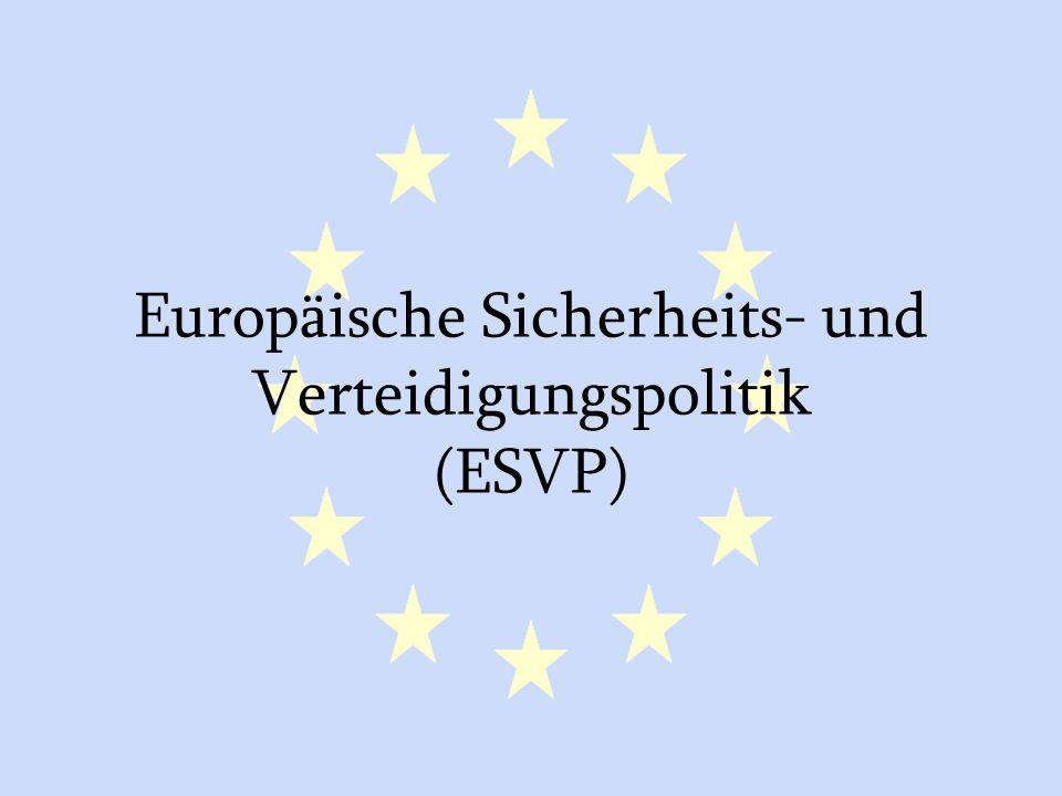 GASP und ESVP16 Europäische Sicherheits- und Verteidigungspolitik (ESVP)