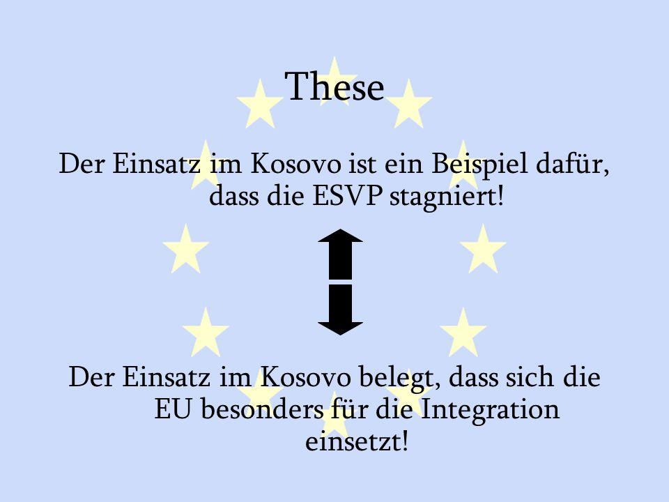 GASP und ESVP45 These Der Einsatz im Kosovo ist ein Beispiel dafür, dass die ESVP stagniert! Der Einsatz im Kosovo belegt, dass sich die EU besonders