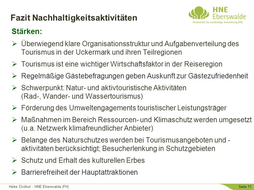 Heike Dickhut · HNE Eberswalde (FH)Seite 11 Fazit Nachhaltigkeitsaktivitäten Stärken:  Überwiegend klare Organisationsstruktur und Aufgabenverteilung