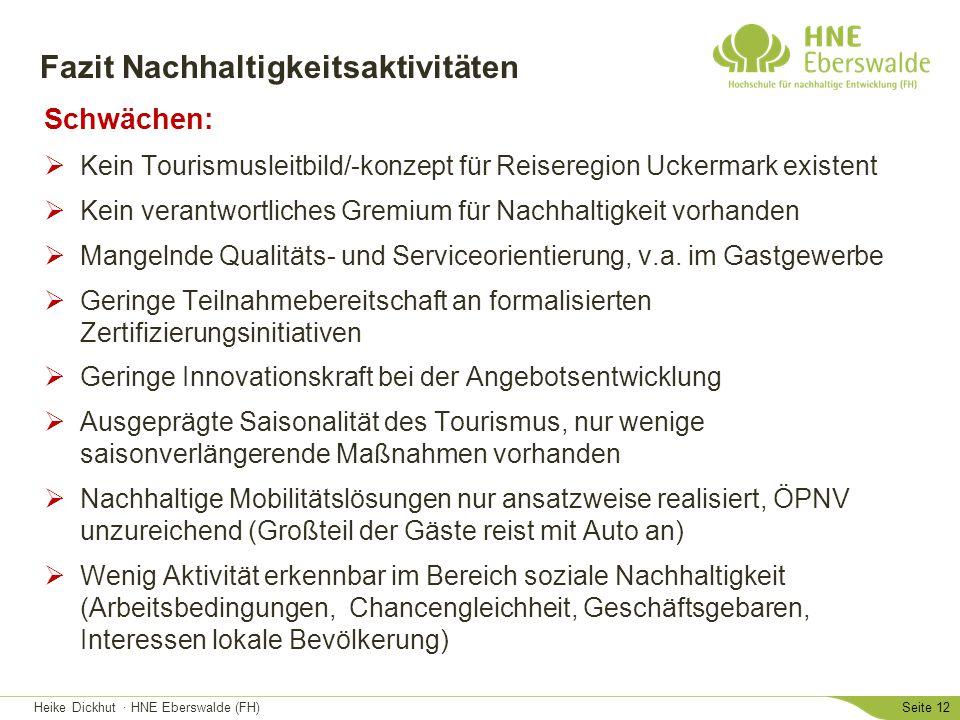 Heike Dickhut · HNE Eberswalde (FH)Seite 12 Fazit Nachhaltigkeitsaktivitäten Schwächen:  Kein Tourismusleitbild/-konzept für Reiseregion Uckermark ex