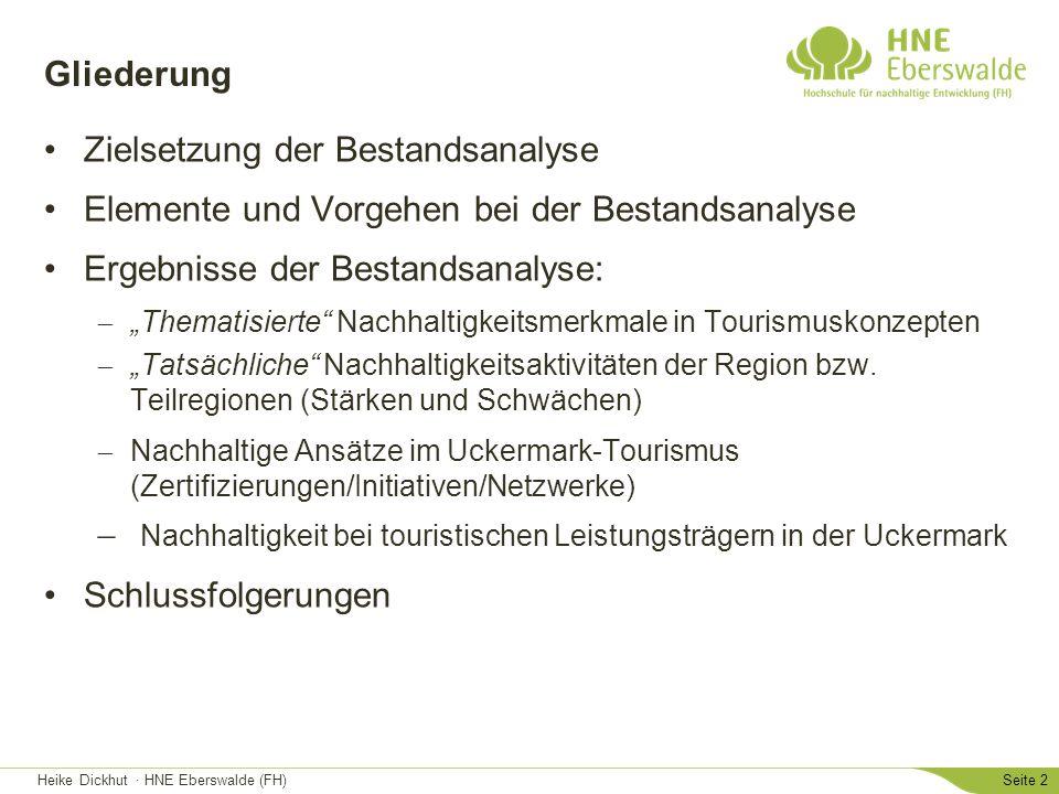 Heike Dickhut · HNE Eberswalde (FH)Seite 3 Zielsetzung Bestandsanalyse Identifizierung von Nachhaltigkeitsaspekten im Uckermark- Tourismus Darstellung und Bewertung der aktuellen Situation des Uckermark-Tourismus in Bezug auf das Thema Nachhaltigkeit Bereitstellung einer (Diskussions-)Grundlage zur Weiterentwicklung des Nachhaltigkeitsthemas in der Reiseregion
