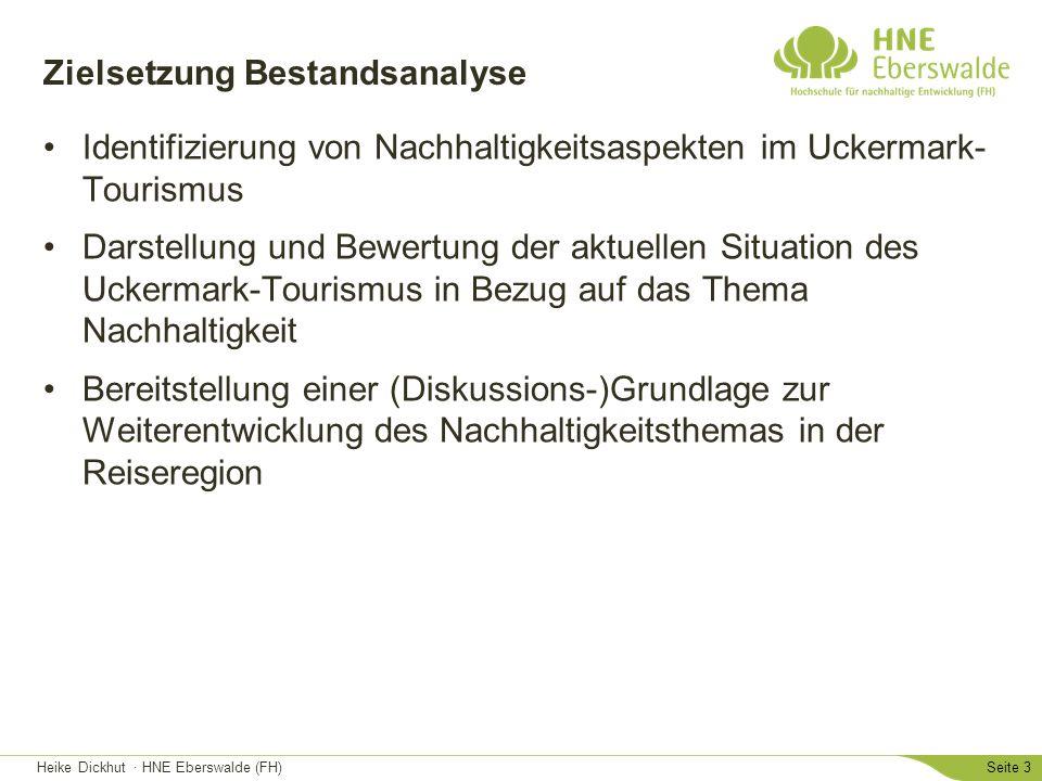 Heike Dickhut · HNE Eberswalde (FH)Seite 3 Zielsetzung Bestandsanalyse Identifizierung von Nachhaltigkeitsaspekten im Uckermark- Tourismus Darstellung