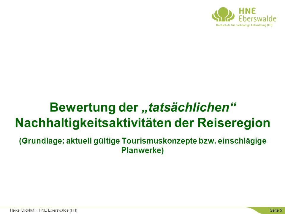Heike Dickhut · HNE Eberswalde (FH)Seite 6 Nachhaltigkeitsaktivitäten Uckermark (gesamt) Management Stärken: Positionierung als naturtouristische und klimafreundliche Reiseregion Förderung der Qualitäts- und Serviceorientierung Förderung der Weiterqualifizierung der Mitarbeiter, u.a.