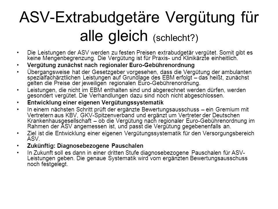 ASV-Extrabudgetäre Vergütung für alle gleich (schlecht?) Die Leistungen der ASV werden zu festen Preisen extrabudgetär vergütet. Somit gibt es keine M