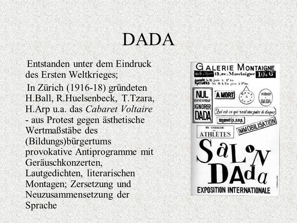 DADA Entstanden unter dem Eindruck des Ersten Weltkrieges; In Zürich (1916-18) gründeten H.Ball, R.Huelsenbeck, T.Tzara, H.Arp u.a.