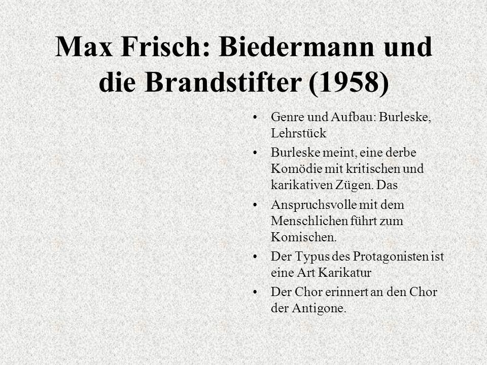 Max Frisch: Biedermann und die Brandstifter (1958) Genre und Aufbau: Burleske, Lehrstück Burleske meint, eine derbe Komödie mit kritischen und karikativen Zügen.
