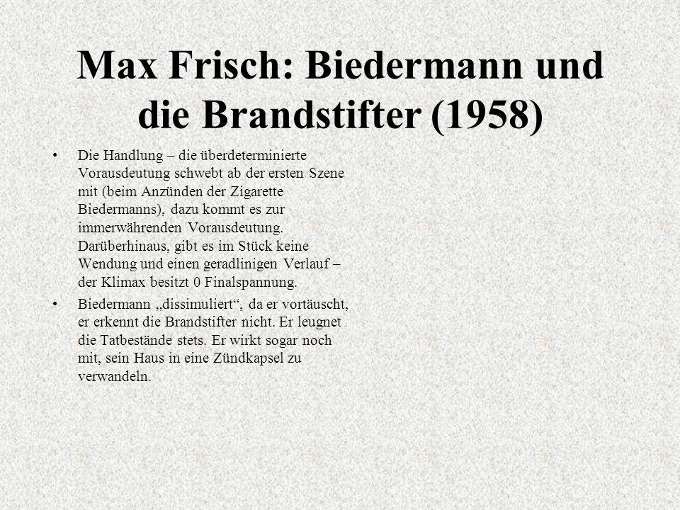 Max Frisch: Biedermann und die Brandstifter (1958) Die Handlung – die überdeterminierte Vorausdeutung schwebt ab der ersten Szene mit (beim Anzünden der Zigarette Biedermanns), dazu kommt es zur immerwährenden Vorausdeutung.