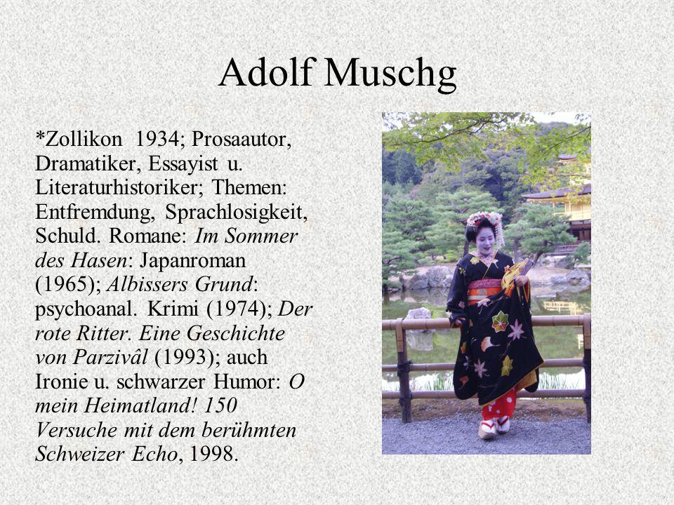 Adolf Muschg *Zollikon 1934; Prosaautor, Dramatiker, Essayist u.