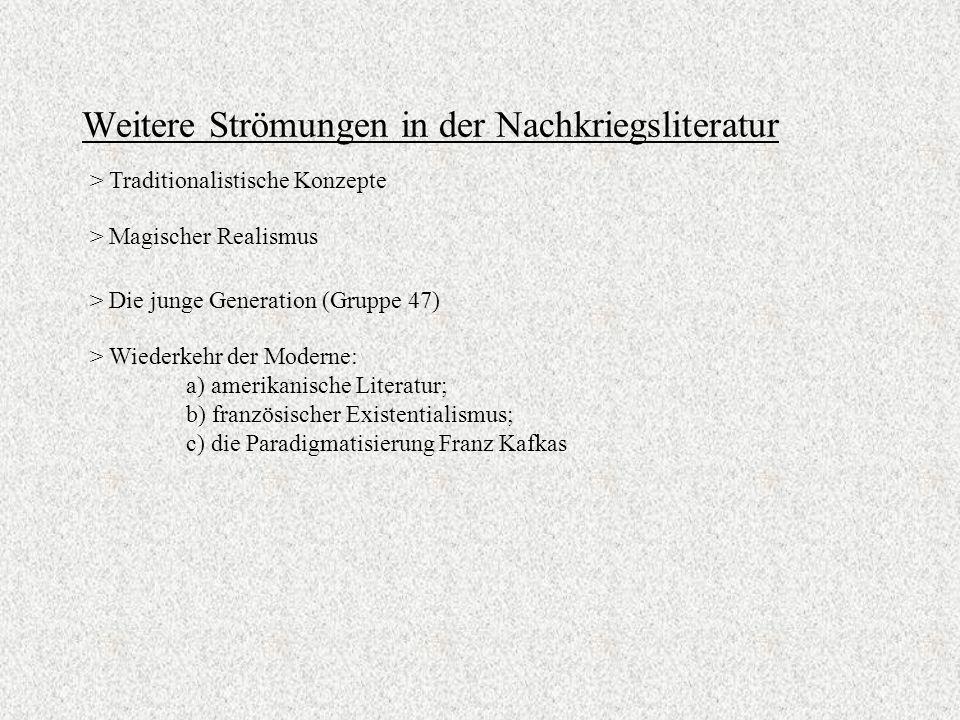 Weitere Strömungen in der Nachkriegsliteratur > Magischer Realismus > Die junge Generation (Gruppe 47) > Traditionalistische Konzepte > Wiederkehr der Moderne: a) amerikanische Literatur; b) französischer Existentialismus; c) die Paradigmatisierung Franz Kafkas