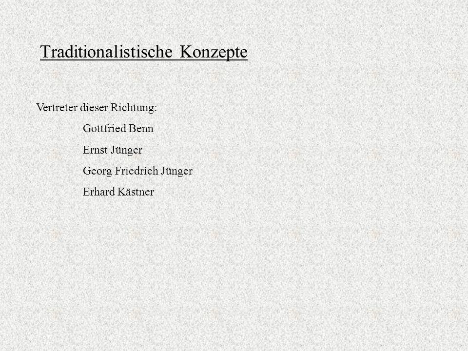 Traditionalistische Konzepte Vertreter dieser Richtung: Gottfried Benn Ernst Jünger Georg Friedrich Jünger Erhard Kästner
