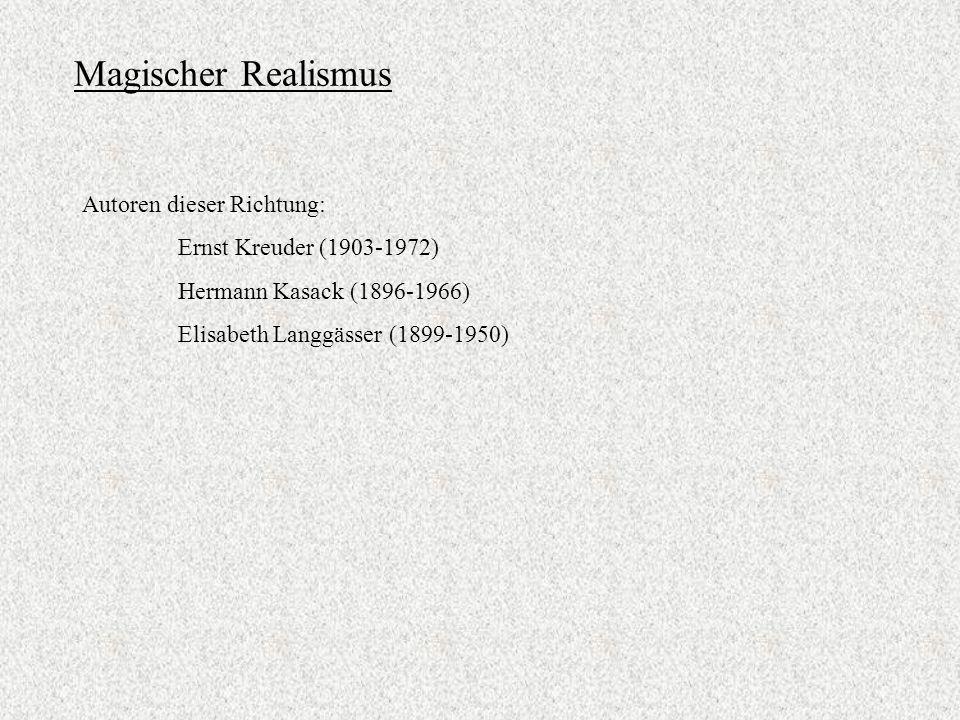 Magischer Realismus Autoren dieser Richtung: Ernst Kreuder (1903-1972) Hermann Kasack (1896-1966) Elisabeth Langgässer (1899-1950)
