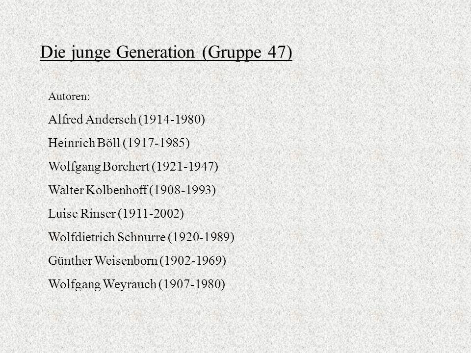 Die junge Generation (Gruppe 47) Autoren: Alfred Andersch (1914-1980) Heinrich Böll (1917-1985) Wolfgang Borchert (1921-1947) Walter Kolbenhoff (1908-1993) Luise Rinser (1911-2002) Wolfdietrich Schnurre (1920-1989) Günther Weisenborn (1902-1969) Wolfgang Weyrauch (1907-1980)