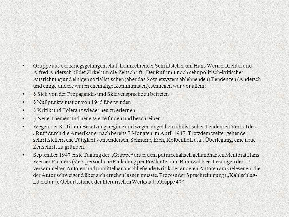 """Gruppe aus der Kriegsgefangenschaft heimkehrender Schriftsteller um Hans Werner Richter und Alfred Andersch bildet Zirkel um die Zeitschrift """"Der Ruf mit noch sehr politisch-kritischer Ausrichtung und einigen sozialistischen (aber das Sowjetsystem ablehnenden) Tendenzen (Andersch und einige andere waren ehemalige Kommunisten)."""