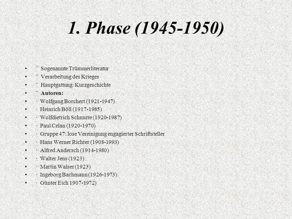 1. Phase (1945-1950) ¨ Sogenannte Trümmerliteratur ¨ Verarbeitung des Krieges ¨ Hauptgattung: Kurzgeschichte ¨ Autoren: · Wolfgang Borchert (1921-1947