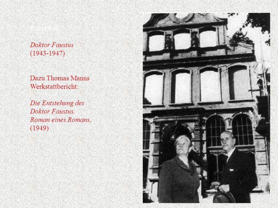 Rückblick: Doktor Faustus (1943-1947) Dazu Thomas Manns Werkstattbericht: Die Entstehung des Doktor Faustus.