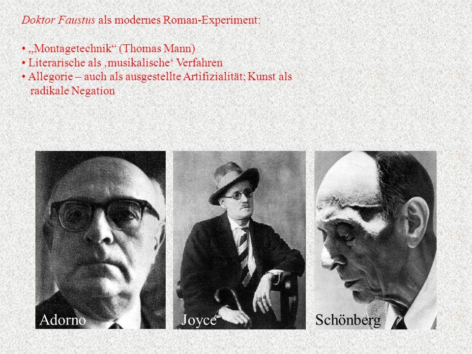 """Doktor Faustus als modernes Roman-Experiment: """"Montagetechnik (Thomas Mann) Literarische als 'musikalische' Verfahren Allegorie – auch als ausgestellte Artifizialität; Kunst als radikale Negation AdornoJoyceSchönberg"""
