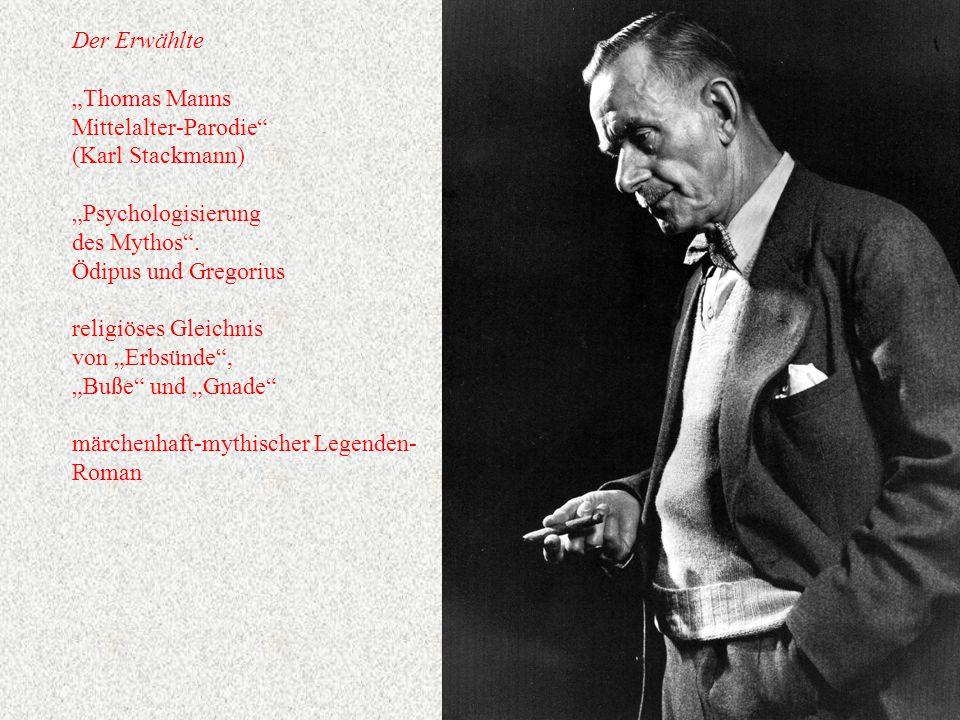 """Der Erwählte """"Thomas Manns Mittelalter-Parodie (Karl Stackmann) """"Psychologisierung des Mythos ."""