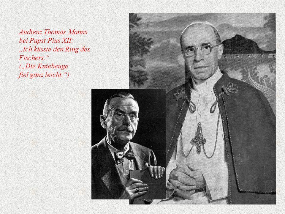 """Audienz Thomas Manns bei Papst Pius XII: """"Ich küsste den Ring des Fischers. (""""Die Kniebeuge fiel ganz leicht. )"""